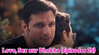 Love, Sex aur Dhokha (Episodes 25)