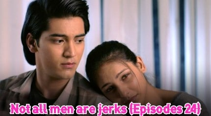 Not all men are jerks (Episodes 24)