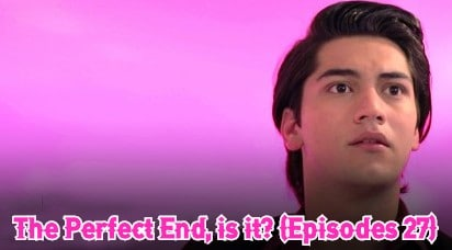 The Perfect End, is it? (Episodes 27)